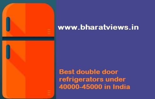 Best double door refrigerator under 40000-45000 in India