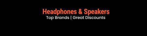 DEALS ON HEADPHONES & SPEAKERS